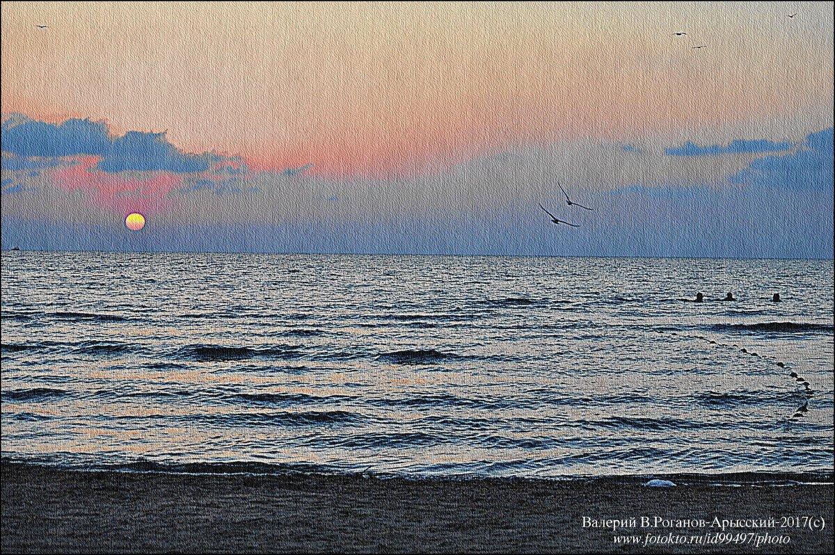 АНАПА:Солнце,Море и Вино!.. - Валерий Викторович РОГАНОВ-АРЫССКИЙ