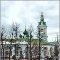 Кострома, Красные ряды и церковь Спаса в Рядах. :: Олег