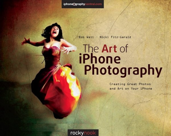 The Art of iPhone Photography-Creating Great Photos and Art on Your iPhone